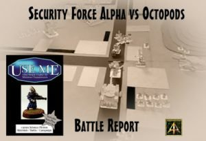 USEME Battle Report by Vic Dobson sees Security Force Alpha vs Octopods