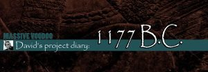 Project diary: 1177 B.C. - 03
